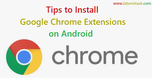 Tips to Install Google Chrome Extensions on Android