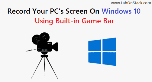 Record Your PC's Screen On Windows 10 Using Built-in Game Bar